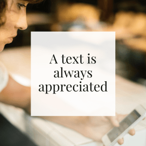 A text is always appreciated