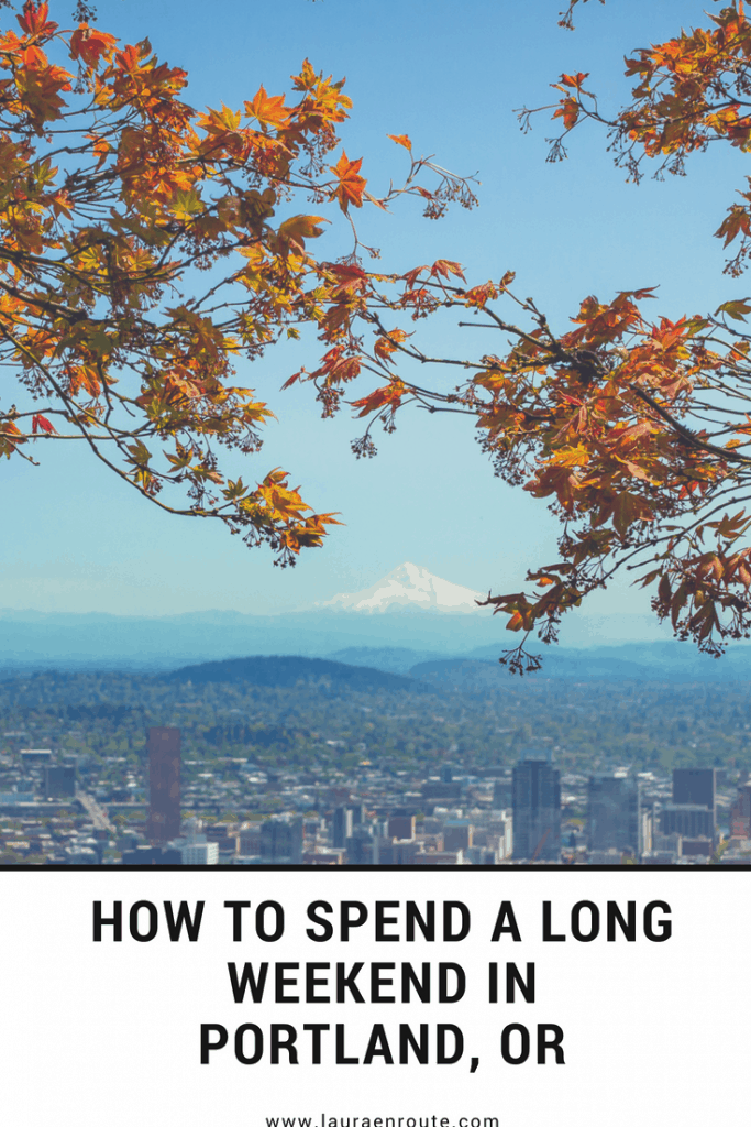 How to Spend a Long Weekend in Portland, OR - wwwlauraenroute.com