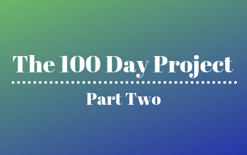 The 100 Day Project: Part Two blog cover