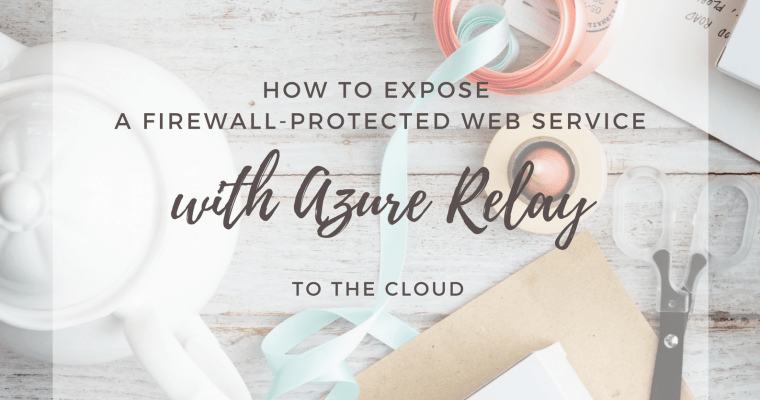 How to Expose a Firewall-Protected Web Service to the Cloud with Azure Relay