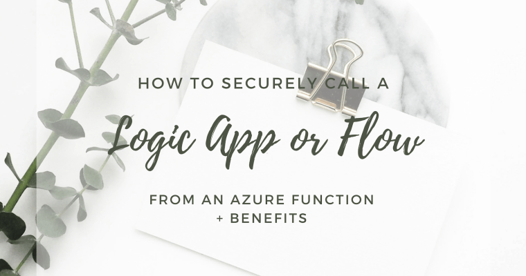 How to Securely Call a Logic App or a Flow from an Azure Function + Benefits