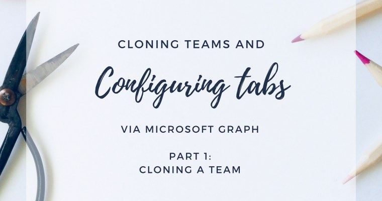 Cloning Teams and Configuring Tabs via Microsoft Graph: Cloning a Team
