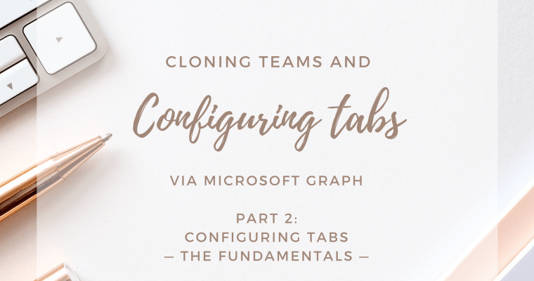 Cloning Teams and Configuring Tabs via Microsoft Graph: Configuring Tabs – The Fundamentals