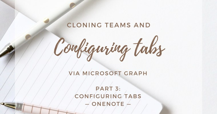 Cloning Teams and Configuring Tabs via Microsoft Graph: Configuring the OneNote tab