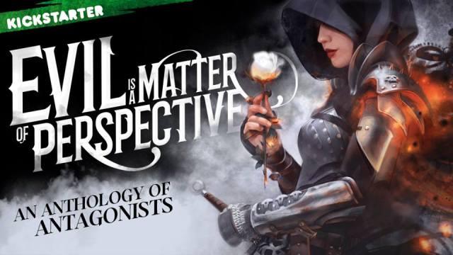 Evil is a Matter of Perspective: An Anthology of Antagonists on Kickstarter