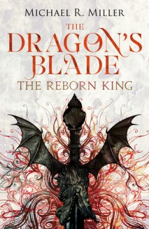 Dragon's Blade: The Reborn King by Michael R. Miller