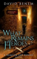 What Remains of Heroes by David Benem