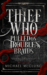 'The Thief Who Pulled on Trouble's Braids' by Michael McClung