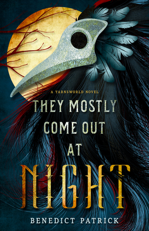 They Mostly Come Out at Night by Benedict Patrick