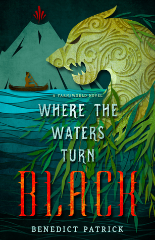 Where the Waters Turn Black (Yarnsworld #2) by Benedict Patrick