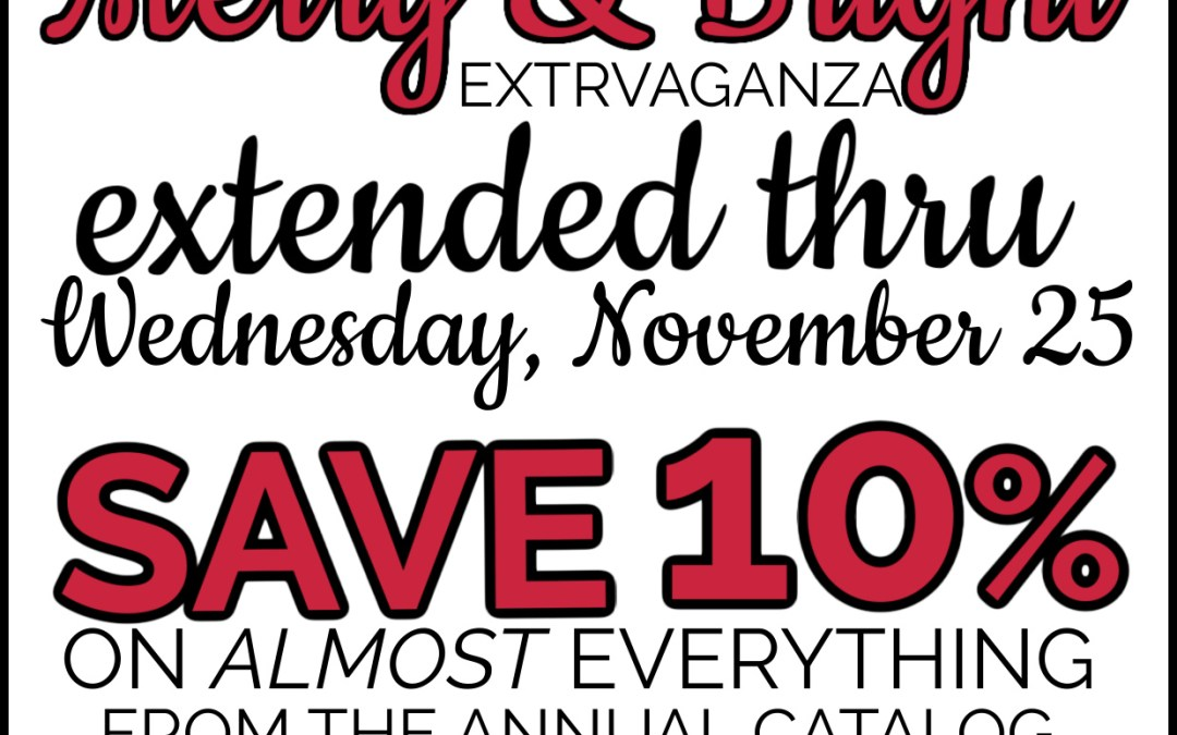 Sale Extended!  SAVE 10% on 600+ Items Thru Today!