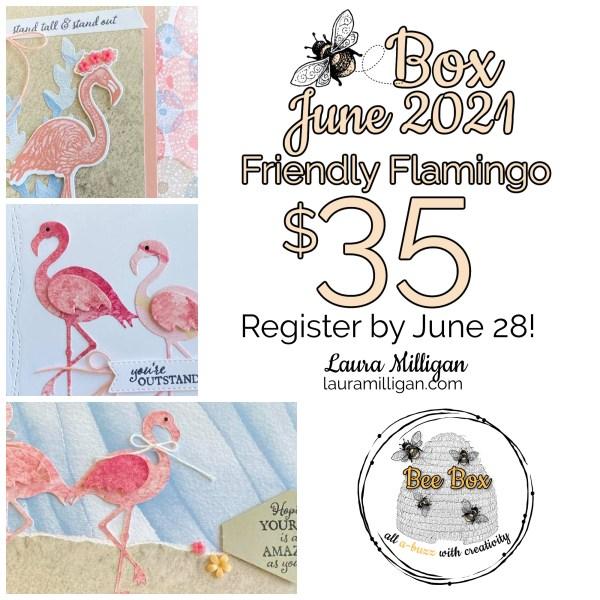LAURA MILLIGAN BEE BOX June 2021 Friendly Flamingo Registration
