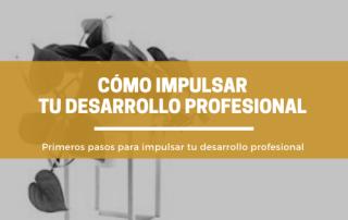 primeros pasos para impulsar tu desarrollo profesional