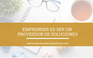 Emprender es ser un proveedor de soluciones