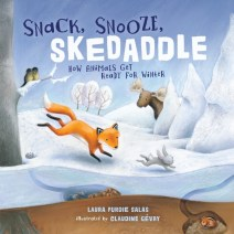 Snack, Snooze, Skedaddle: How Animals Get Ready for Winter, by Laura Purdie Salas and Claudine Gévry (Millbrook Press)