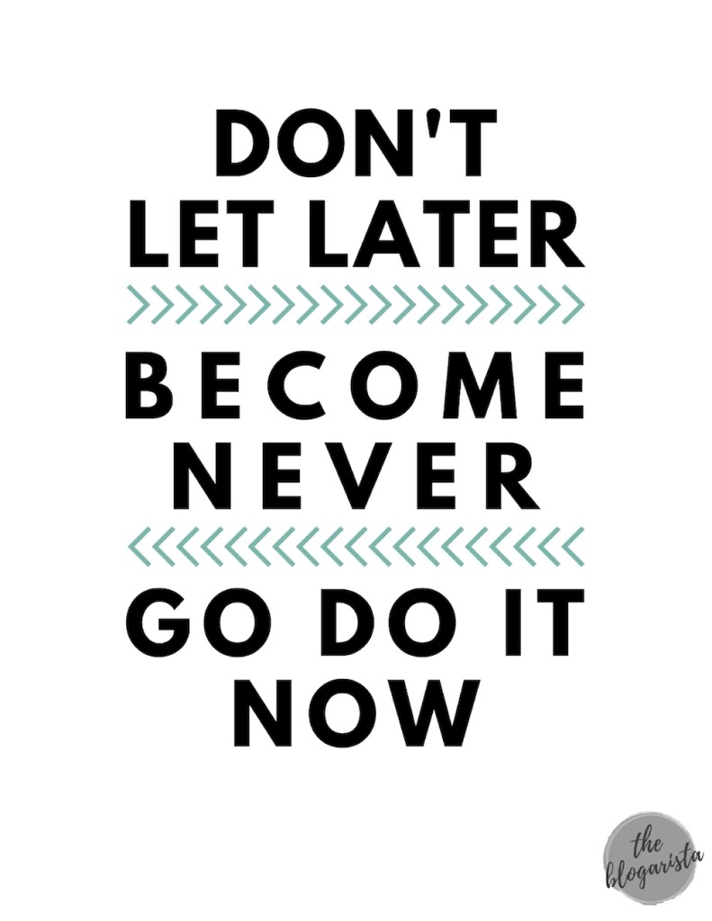 Text: don't let later become never