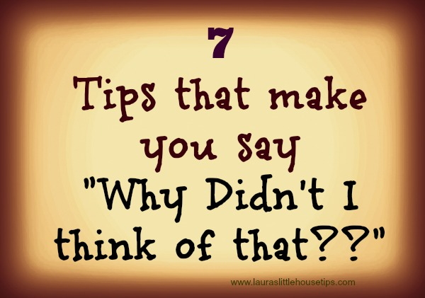 "7 Tips that make you say ""Why didn't I think of that??"
