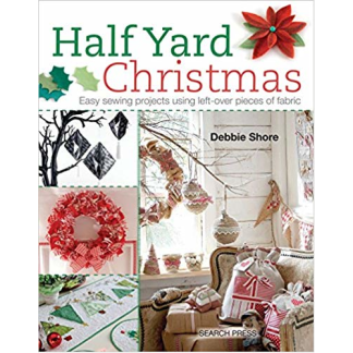 Half Yard Christmas Easy Sewing Projects for Lef-Over Pieces of Fabric by Debbie Shore