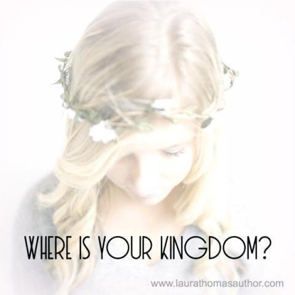 WHERE IS YOUR KINGDOM Laura Thomas Author