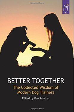 Better Together: The Collected Wisdom of Modern Dog Trainers