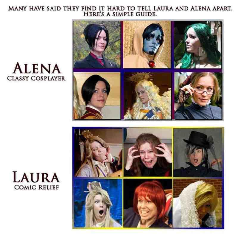 Alena: classy cosplayer. Laura: comic relief.