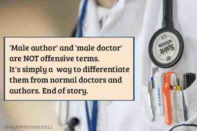 """Male author"" and ""male doctor"" are not offensive terms. It's simply a way to differentiate them from normal authors and doctors."