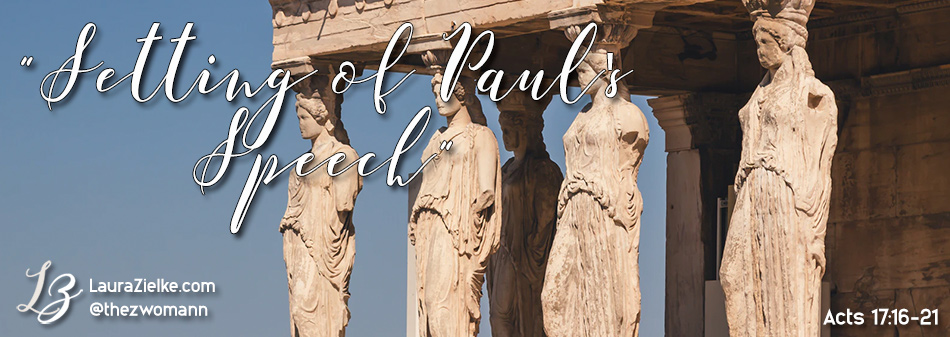 Acts 17:16-21 ~ Setting of Paul's Speech