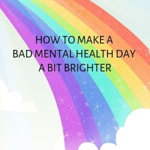 How to make a bad mental health day a bit brighter booklet