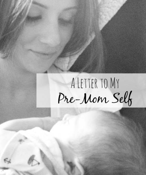 A Letter to my Pre-Mom Self