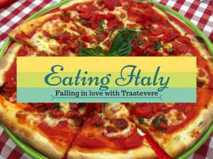 Eating Italy- Falling in love with Trastevere