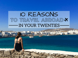 10 Reasons To Travel Abroad in your Twenties