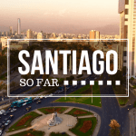 Santiago So Far