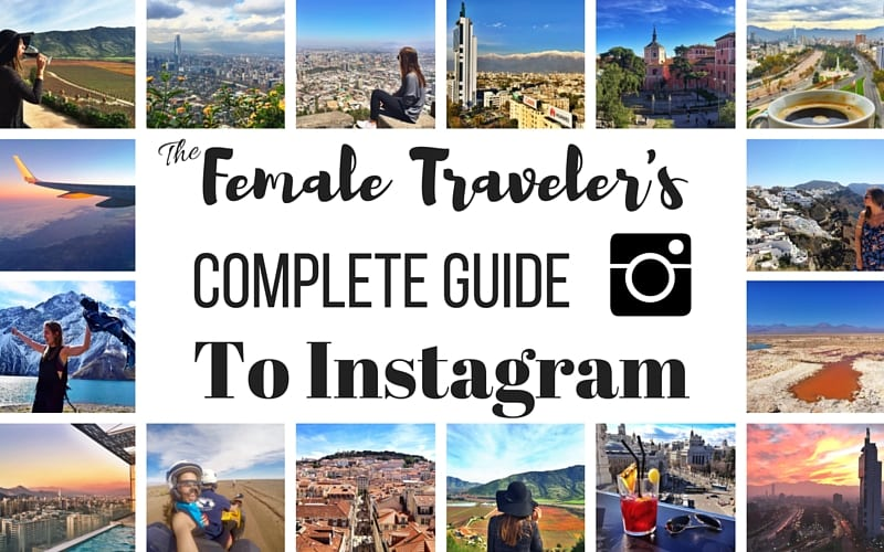 Female Traveler's Complete Guide to Instagram