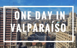 The Perfect One Day Itinerary in Valparaíso, Chile