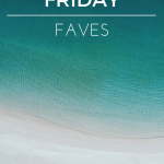 Friday Faves!