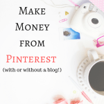 How to Create Real Income from Pinterest (with or without blogging!)