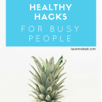 Life Changing Healthy Hacks for Busy People