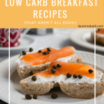 Low Carb Breakfast Recipes (That Aren't Eggs!)