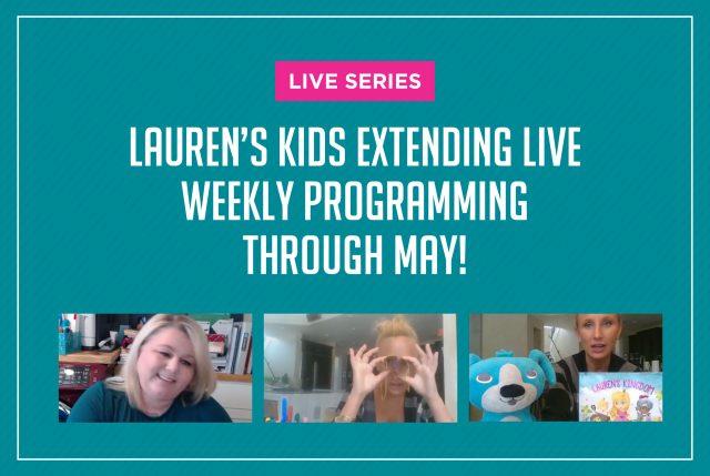Lauren's Kids Extending LIVE Weekly Programming through May!