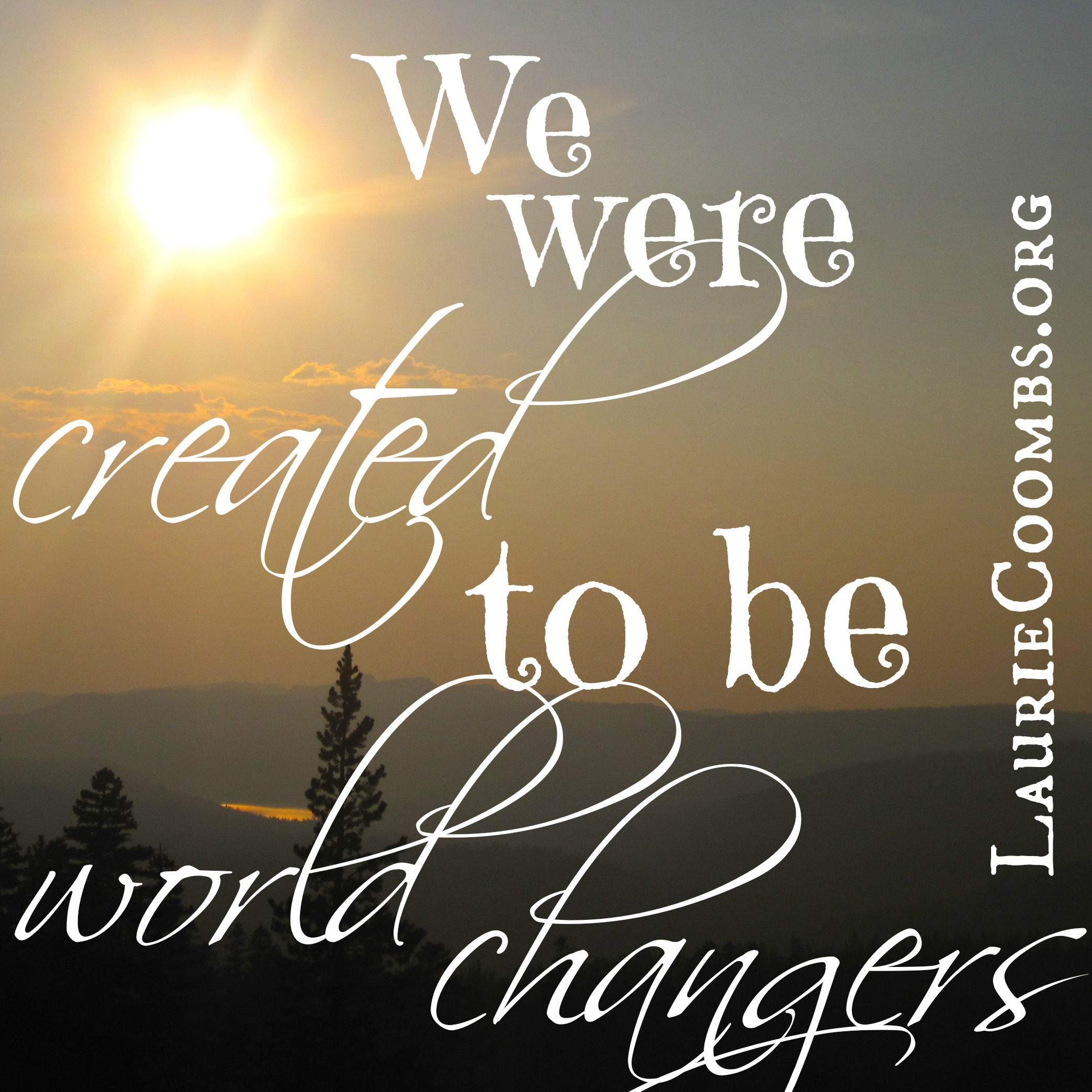 Laurie Coombs Do You Want To Be A World Changer