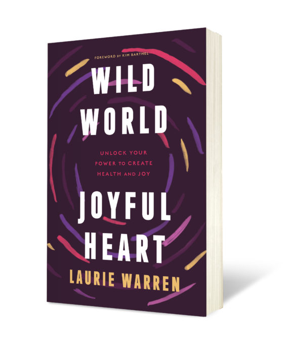 Wild World Joyful Heart by Laurie Warren