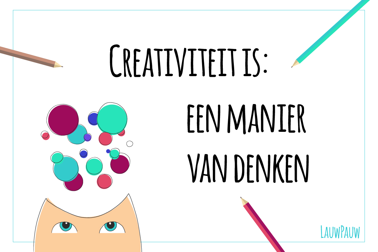 Creativity is a way of thinking