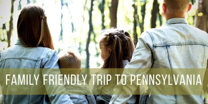 Family Friendly Trip To Pennsylvania