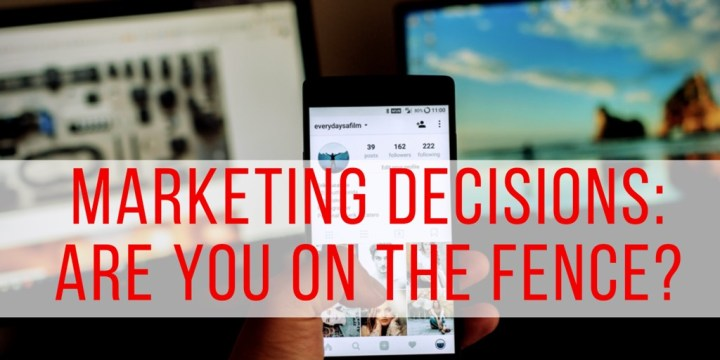 MARKETING DECISIONS: ARE YOU ON THE FENCE?