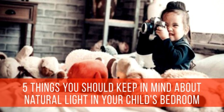 5 Things You Should Keep In Mind About Natural Light in Your Child's Bedroom