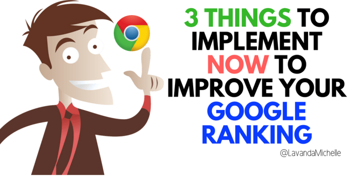 3 Things To Implement NOW to Improve Your Google Ranking