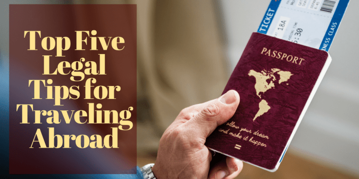 Top Five Legal Tips for Traveling Abroad