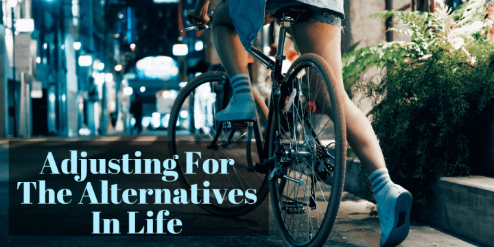 Adjusting For The Alternatives In Life