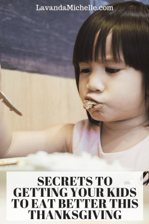 SECRETS TO GETTING YOUR KIDS TO EAT BETTER THIS THANKSGIVING