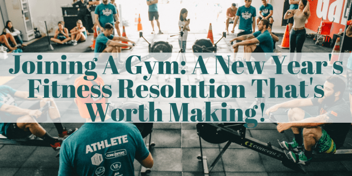 Joining A Gym: A New Year's Fitness Resolution That's Worth Making!